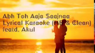 Abh Toh Aaja Saajna Karaoke with Lyrics (HD & Clean)| Akul