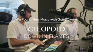 CLEOPOLD - (live) DOWN IN FLAMES - WE FOUND NEW MUSIC with GRANT OWENS