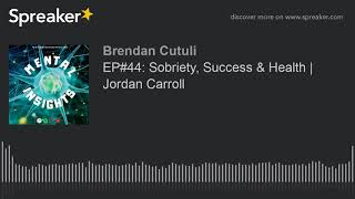 EP#44: Sobriety, Success & Health | Jordan Carroll