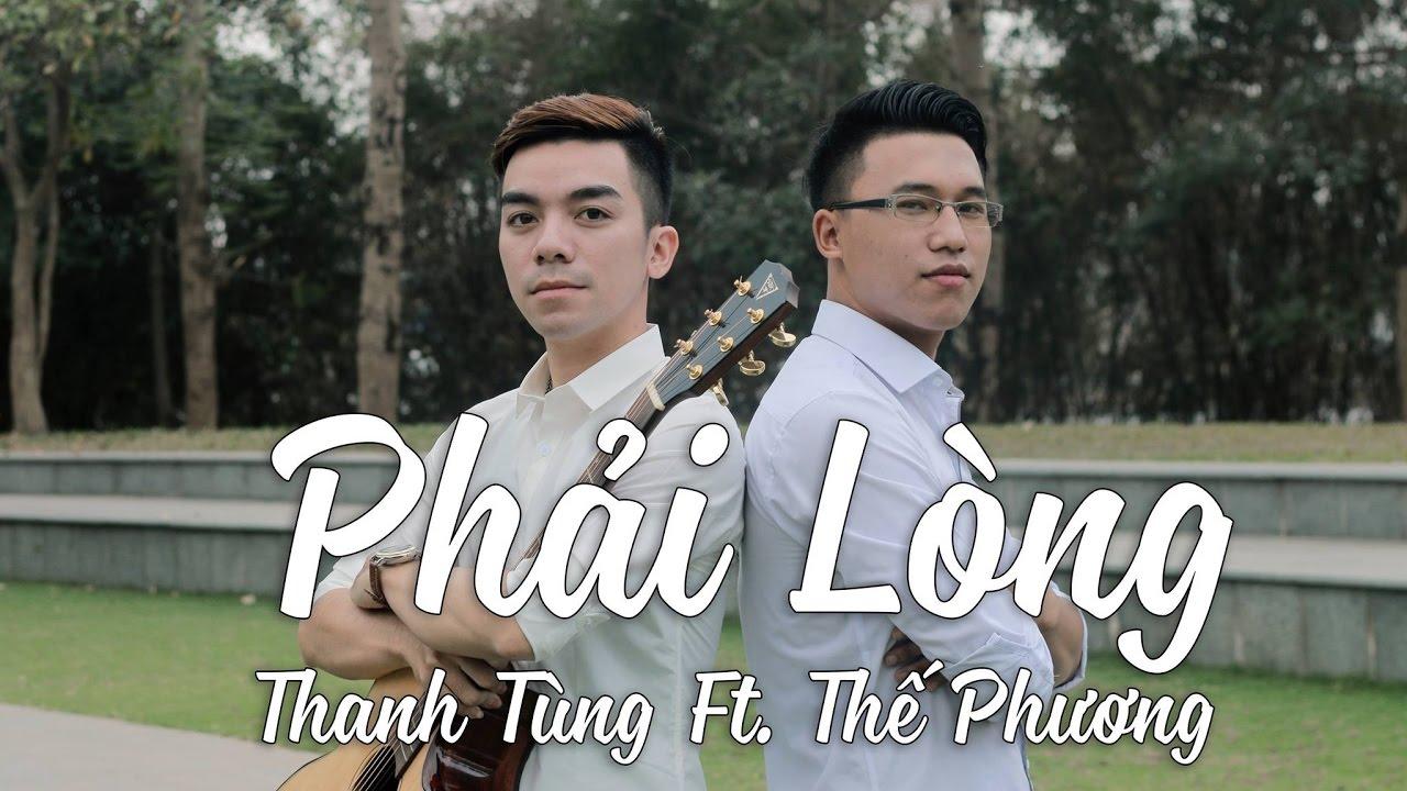 PHẢI LÒNG | OFFICIAL MUSIC VIDEO | THANH TÙNG ft THẾ PHƯƠNG VBK