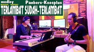 Lagu Nostalgia -Medley TERLAMBAT SUDAH -TERLAMBAT Panbers - Koesplus ( Lonny-COVER )