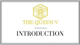The Queen V - Introduction Video