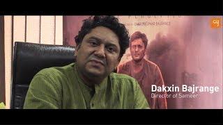 Dakxin Bajranje on his ordeal with Censor Board I Sameer the film