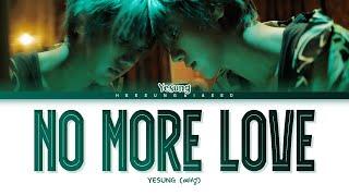 Download YESUNG No More Love Lyrics (예성 No More Love 가사) [Color Coded Lyrics Han/Rom/Eng]