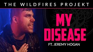 The Wildfires Projekt - My Disease (ft. Jeremy Hogan) (Official Music Video)