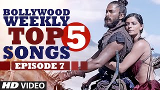 Bollywood Weekly Top 5 Songs | Episode 7  |  Hindi Songs