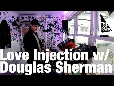 Love Injection with Douglas Sherman @ The Lot Radio (Dec 9, 2017)