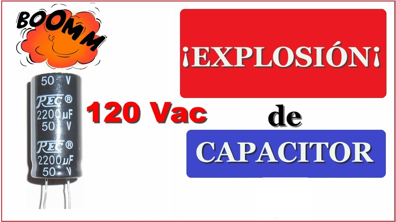 Explosion De Un Capacitor O Condensador Electrolitico A 120 Voltios Ac