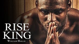 RISE KING – Best Motivational Speech Video (Ft. William Hollis)