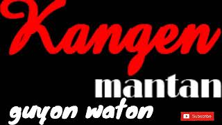 """KANGEN MANTAN """"guyon waton"""""""