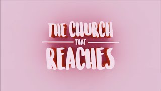 I Love My Church: The Church That Reaches