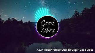 Kevin Roldan Ft Nicky Jam & Fuego - Good Vibes   *nuevo Noviembre 2018*