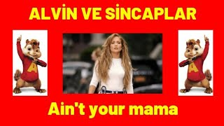 JANNİFER LOPEZ - AİNT YOUR MAMA  ALVİN VE SİNCAPLAR