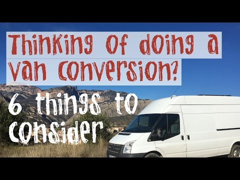 THINKING OF DOING A VAN CONVERSION? 6 THINGS TO CONSIDER