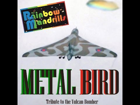 Metal Bird by The Rainbow Mandrills Music Video Tribute to Vulcan Bomber XH558 Original Song