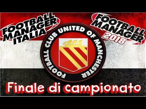 FINALE DI CAMPIONATO - 18° - FOOTBALL MANAGER 2018 - UNITED of MANCHESTER