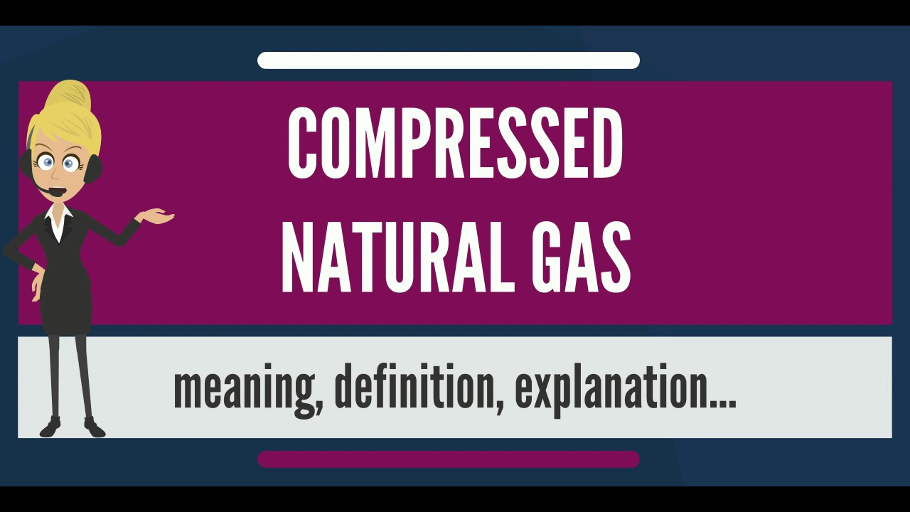 what is compressed natural gas? what does compressed natural gas