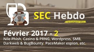 SEC Hebdo - Février 2017 - 2 : Nile Phish, PRNG, WordPress, SMB, Darkweb & BugBounty, PaceMaker