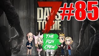 The FGN Crew Plays: 7 Days to Die #85 - Poopy Pants Daycare