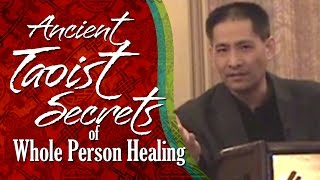 Ancient Taoist Secrets of Whole Person Healing