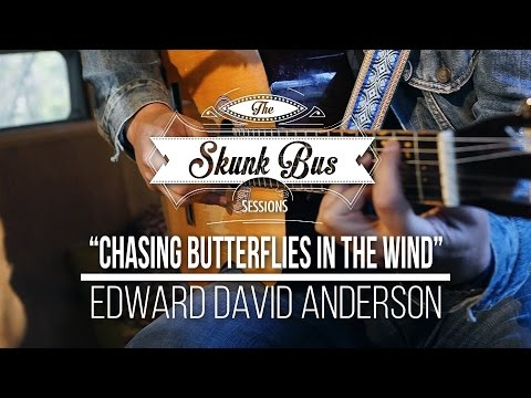 "Edward David Anderson - ""Chasing Butterflies In The Wind"" - Skunk Bus Sessions Mp3"