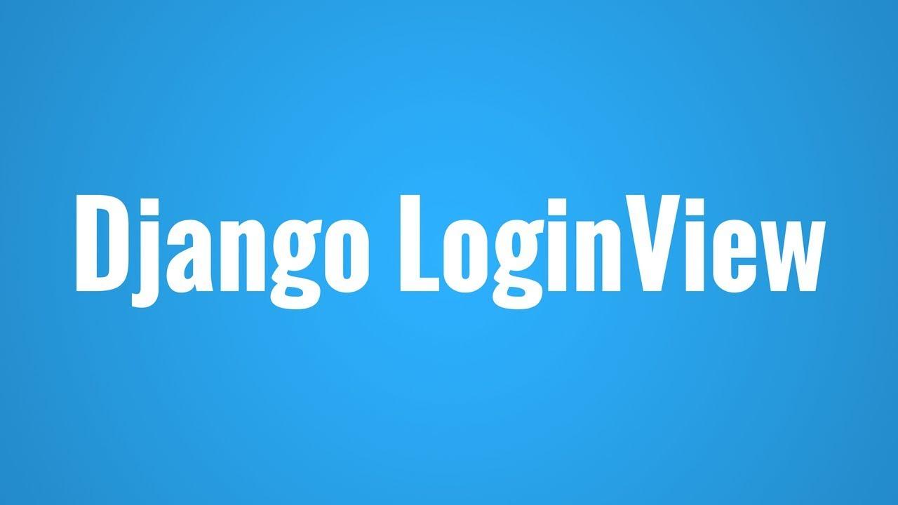 Using the Django LoginView - Thủ thuật máy tính - Chia sẽ kinh