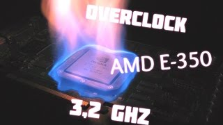 overclock  AMD E-350 1.6 a  3.2 GHZ