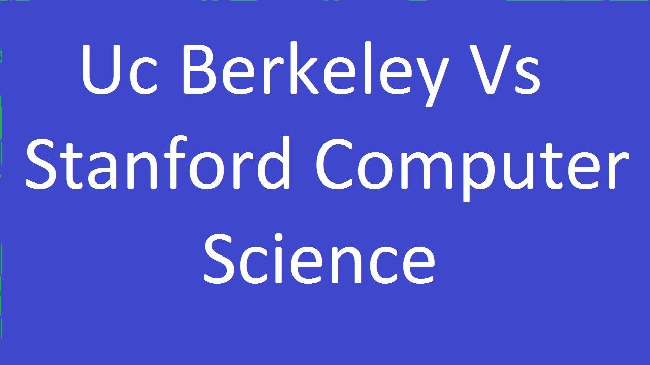 Uc Berkeley Vs Stanford Computer Science - YouTube