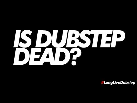 Is Dubstep Dead?