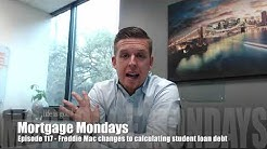 Changes to how Freddie Mac calculates student loan debt | Mortgage Mondays #117