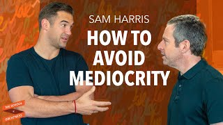 How to Avoid Mediocrity | Sam Harris and Lewis Howes