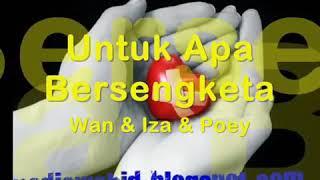 UNTUK APA BERSENGKETA - Iza, Poey( Sting) dan Wan ( Lestari)