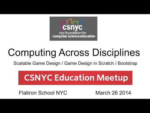 CSNYC Computing Across Disciplines - Scalable Game Design / Game Design in Scratch / StoryCode
