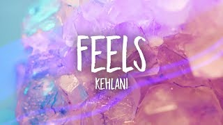 Kehlani - Feels (Lyrics)