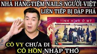 Cuộc Sống Ở Mỹ - Tiệm Nails và Nhà Hàng Người Việt Liên Tiếp Bị Đập Nát . Sống Sao Qua Con Trăng Này