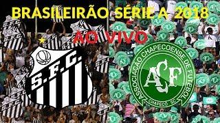Santos X Chapecoense ao vivo HD | Brasileirão Série A 2018 | Rodada 33