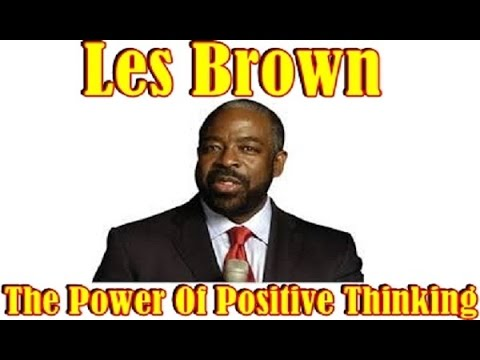 LES BROWN   Power of Positive Thinking