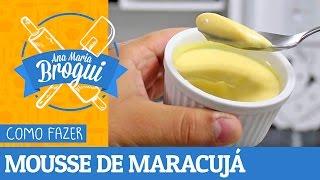 COMO FAZER MOUSSE DE MARACUJÁ | Ana Maria Brogui #44
