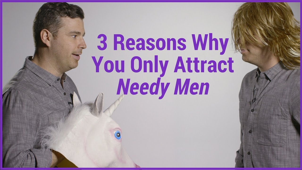 3 Reasons Why You Only Attract Needy Men | HuffPost