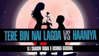 Tere Bin Nai Lagda Dil Mera vs Haaniya | DJ Shadow Dubai X Rishika Kaushal