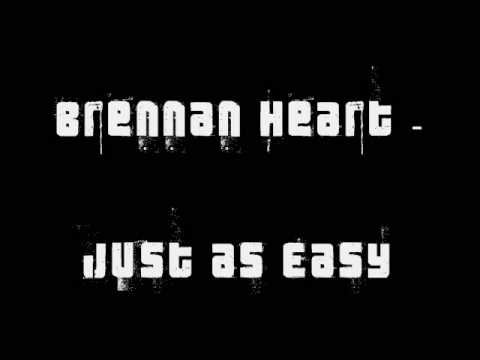 Brennan Heart - Just As Easy