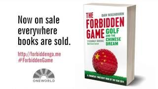 The Forbidden Game: Golf and the Chinese Dream by Dan Washburn