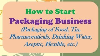 How to Start Packaging Business (Packaging of Food, Pharmaceuticals, Drinking Water, Flexible)