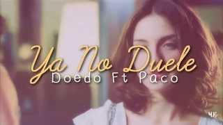 Doedo - Ya No Duele (Ft Paco Rdz) Vídeo + Letra