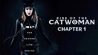 RISE OF THE CATWOMAN (2018) CHAPTER 1 - DC COMICS FAN FILM