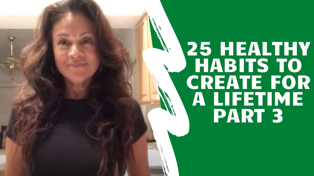 25 Healthy Habits to Create for A Life Time Part 3