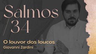 O louvor dos loucos Salmos 34 | Rev. Giovanni Zardini