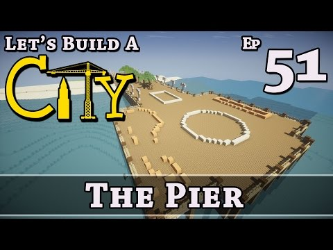 How To Build A City :: Minecraft :: The Pier :: E51 :: Z One N Only