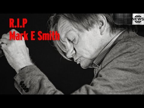 English singer, songwriter Mark E. Smith died at his home in Prestwich, , after a long illness
