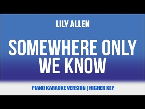 Somewhere Only We Know (Piano Version) (Karaoke Higher Key) - Lily Allen